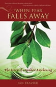 When Fear Falls Away: The Story Of A Sudden Awakening