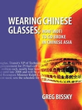Wearing Chinese Glasses: How not to go broke in Chinese Asia