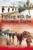 Fighting With The Screaming Eagles With The 101st Airborne From Normandy To Bastogne