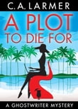 A Plot To Die For (Ghostwriter Mystery 2)