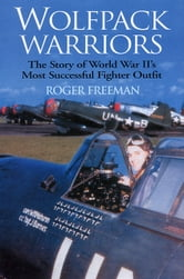 Wolfpack Warriors: The Story of World War IIs Most Successful Fighter Outfit