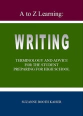 A to Z Learning: WRITING Terminology and Advice for the Student Preparing for High School