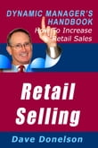 Retail Selling: The Dynamic Manager's Handbook On How To Increase Retail Sales