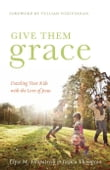 Give Them Grace (Foreword by Tullian Tchividjian)