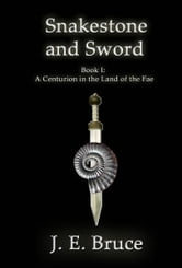 Snakestone and Sword: Book One of A Centurion in the Land of the Fae