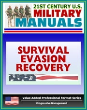 21st Century U.S. Military Manuals: Multiservice Procedures for Survival, Evasion, and Recovery - FM 21-76-1 - Camouflage, Concealment, Navigation (Value-Added Professional Format Series)