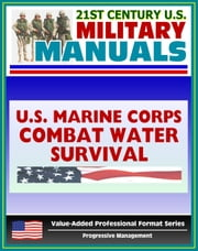 21st Century U.S. Military Manuals: Marine Combat Water Survival, Water Rescues, Drowning Marine Corps Field Manual - FMFRP 0-13 (Value-Added Professional Format Series)