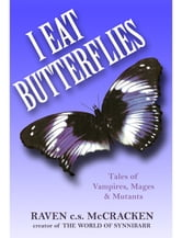 I Eat Butterflies: Tales of Vampires, Mages & Mutants