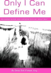 Only I Can Define Me: Releasing Shame and Growing Into My Adult Self