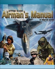 21st Century U.S. Military Manuals: U.S. Air Force Airman's Manual - Survival Skills, NBC Protective Equipment, IEDs, Terrorism, Security, Weapons, Staying Ready, Convoy Procedures