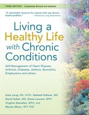Living a Healthy Life with Chronic Conditions: Self-Management of Heart Disease, Fatigue, Arthritis, Worry, Diabetes, Frustration, Asthma, Pain, Emphy
