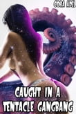 Caught In A Tentacle Gangbang