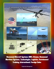 Unmanned Systems Integrated Roadmap FY2013-2038 - Unmanned Aircraft Systems (UAS), Drones, Unmanned Maritime Systems, Technologies, Logistics, Sustainment, Training, International, Foreign Sales