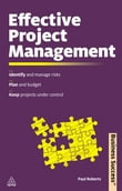 Effective Project Management: Identify and Manage Risks Plan and Budget Keep Projects Under Control