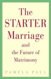 The Starter Marriage and the Future of Matrimony