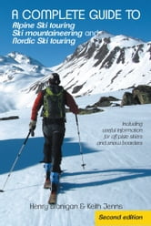 A complete guide to Alpine Ski touring Ski mountaineering and Nordic Ski touring