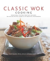 Classic Wok Cooking: 160 Sizzling Recipes Shown in 270 Beautiful Photographs