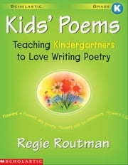 Kids' Poems: Kindergarten: Teaching Kindergartners to Love Writing Poetry