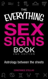 The Everything Sex Signs Book, 2nd Edition: Astrology between the sheets