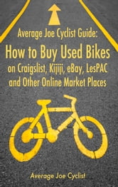 Average Joe Cyclist Guide: How to Buy Used Bikes on Craigslist, Kijiji, eBay, LesPAC and other Online Market Places