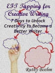 EFT Tapping for Creative Writing: 7 Days to Unlock Creativity to Become a Better Writer