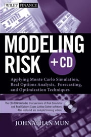 Modeling Risk: Applying Monte Carlo Simulation, Real Options Analysis, Forecasting, and Optimization Techniques