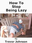 How To Stop Being Lazy