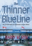 The Thinner Blue Line: The Life and Times of a Dedicated Customs Officer