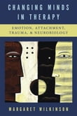 Changing Minds in Therapy: Emotion, Attachment, Trauma, and Neurobiology (Norton Series on Interpersonal Neurobiology)