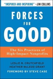 Forces for Good: The Six Practices of High-Impact Nonprofits