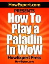How To Play a Paladin In WoW: Your Step-By-Step Guide To Playing Paladins In World Of Warcraft