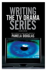 Writing the TV Drama Series2nd edition: How to Succeed as a Professional Writer in TV