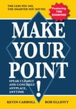 Make Your Point!: Speak clearly and concisely anyplace anytime.