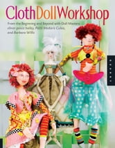 Cloth Doll Workshop: From the Beginning and Beyond with Doll Masters elinor peace bailey, Patti Medaris Culea, and Barbar