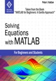 "Solving Equations with MATLAB (Taken from the Book ""MATLAB for Beginners: A Gentle Approach"")"