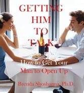 Getting Him to Talk: How to Get Your Man to Open Up