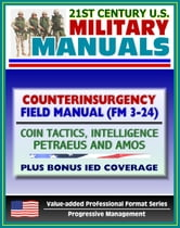 21st Century U.S. Military Manuals: Counterinsurgency (COIN) Field Manual (FM 3-24) Tactics, Intelligence, Airpower by Petraeus - Plus Bonus IED Coverage (Value-added Professional Format Series)
