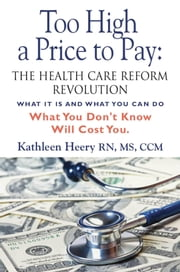 Too High a Price to Pay: The Health Care Reform Revolution - What It Is and What You Can Do