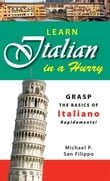 Learn Italian in a Hurry: Grasp the Basics of Italian Rapidamente!