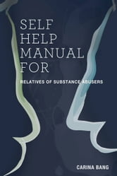 Self-Help Manual For Relatives of Substance Abusers 110 Exercises