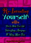 Reinventing Yourself: How to Make Your Life Interesting, Awesome, and Way More Fun