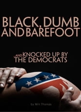 BLACK, DUMB and BAREFOOT...AND KNOCKED UP BY THE DEMOCRATS