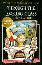 THROUGH THE LOOKING-GLASS Classic Novels: New Illustrated [Free Audio Links]