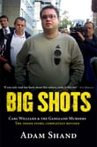 Big Shots: Carl Williams & the Gangland Murders - The Inside Story, Completely Revised