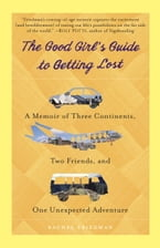 The Good Girl's Guide to Getting Lost, A Memoir of Three Continents, Two Friends, and One Unexpected Adventure