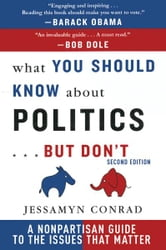 What You Should Know About Politics...But Don't: A Non-Partisan Guide to the Issues That Matter