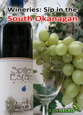 Wineries: Sip in the South Okanagan