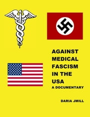 AGAINST_MEDICAL_FASCISM_IN_THE_USA_A_DOCUMENTARY_978_1_62620_336_5