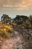 Walking with Stones: A Spiritual Odyssey on the Pilgrimage to Santiago
