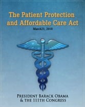 The Patient Protection and Affordable Care Act (Obamacare) w/full table of contents